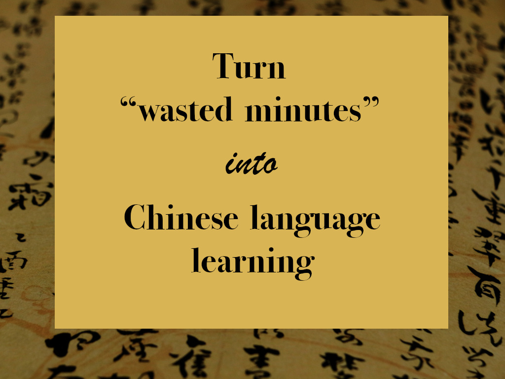 "Turn ""wasted minutes"" into Chinese language learning"